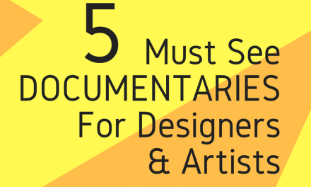 5 Must See Documentaries for Designers & Artists