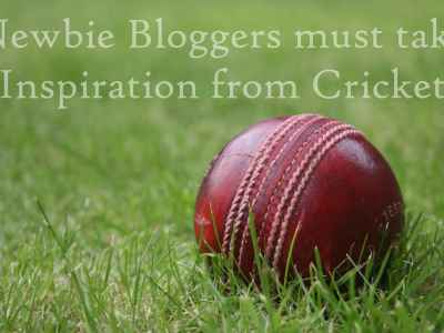Newbie Bloggers Must Take Inspiration From Cricket
