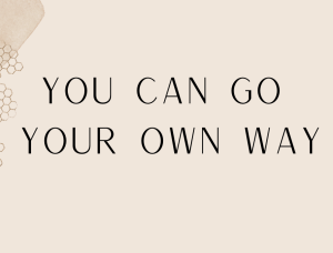 You can go your own way…
