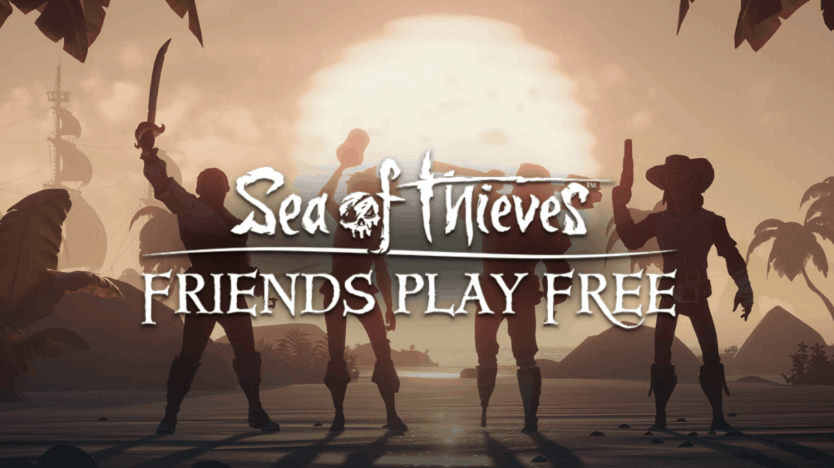 "Sea of Thieves ""Friends Play Free"" event will let three of your"