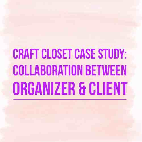 Craft Closet Case Study: Collaboration Between Organizer & Client