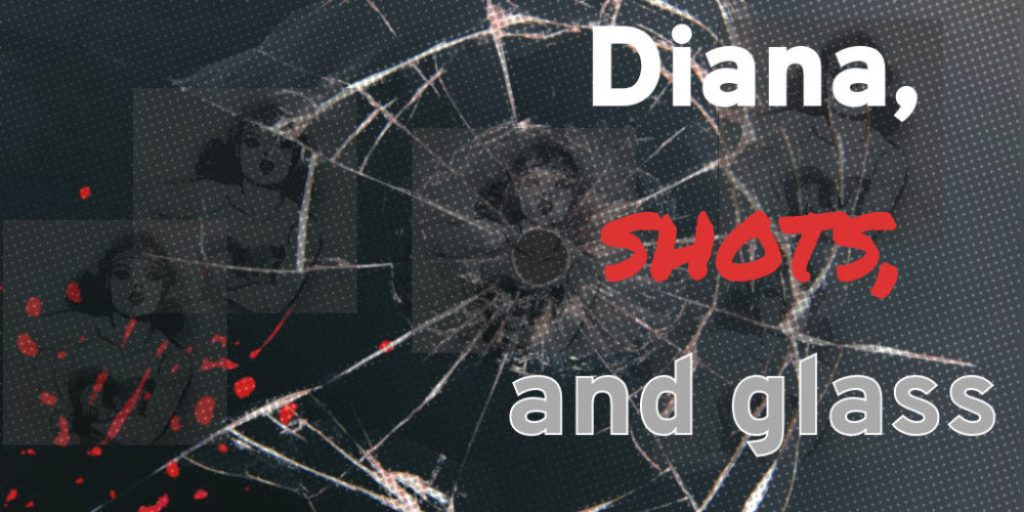 Diana, Shots, and Glass