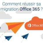 Réussir votre migration Office 365 en entreprise