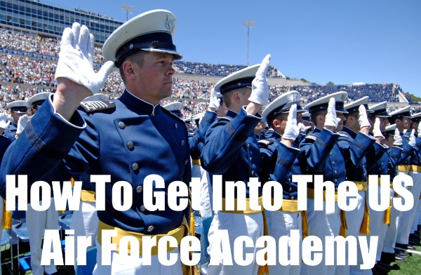 How to Get Accepted to the US Air Force Academy [Updated 2019]