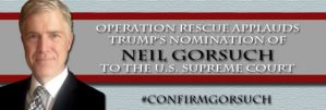 Operation Rescue Applauds Trump's Nomination of Gorsuch to the U.S. Supreme Court