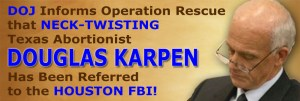 DOJ Informs Operation Rescue that Neck-Twisting Texas Abortionist Referred to Houston FBI