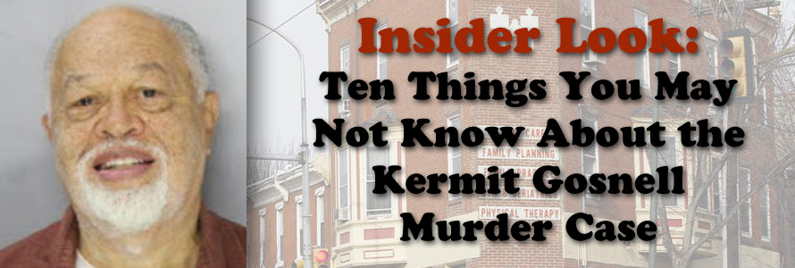 Insider Look: Ten Things You May Not Know About the Kermit Gosnell Murder Case
