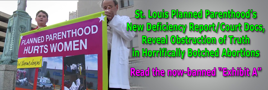 St. Louis Planned Parenthood's New Deficiency Report/Court Docs, Reveal Obstruction of Truth in Horrifically Botched Abortions