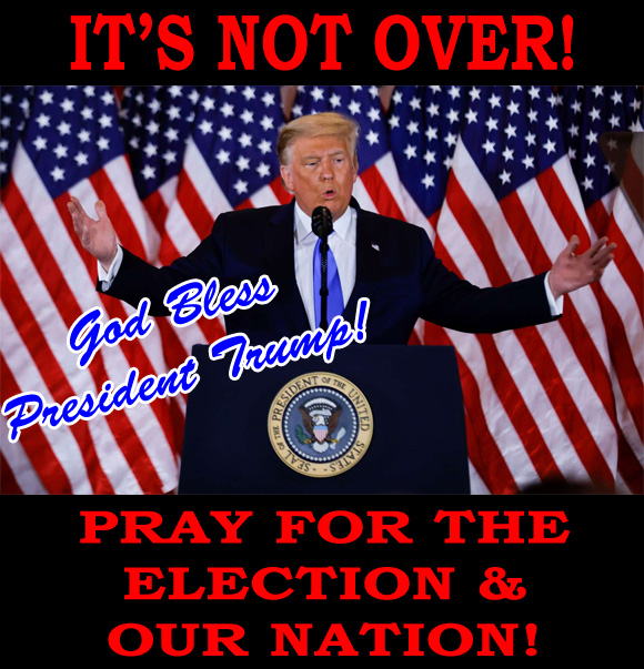 It's Not Over! Pray for President Trump and Election Results as Counting in Dem States Descends into Controversy