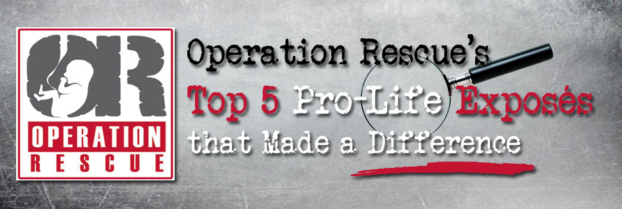 Operation Rescue's Top Five Pro-Life Exposés that Made a Difference in 2020