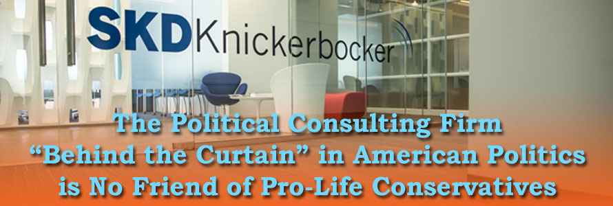 "The Political Consulting Firm ""Behind the Curtain"" in American Politics is No Friend of Pro-Life Conservatives"