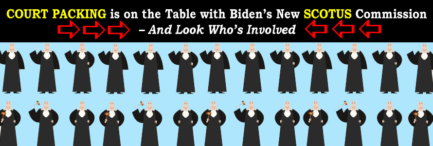 Court Packing is on the Table with Biden's New SCOTUS Commission – And Look Who's Involved