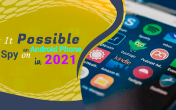 Is It Possible To Spy on an Android Phone in 2021