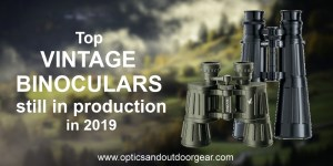 Top vintage binoculars still in production 2019