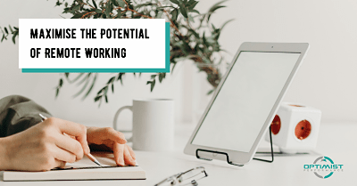 Maximise the potential of remote working