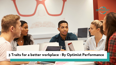 3 Traits for a better workplace – By Optimist Performance