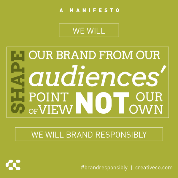 Shape your brand from your audience's point of view... Not your own.