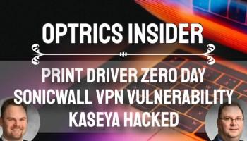 Optrics Insider - Print Driver Zero Day, SonicWall VPN Vulnerability & Kaseya Hacked