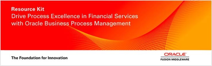 Resource Kit. Drive Process Excellence in Financial Services with Oracle Business Process Management