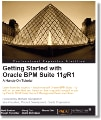Getting Started With Oracle BPM Suite 11g R1: A Hands-On Tutorial book cover