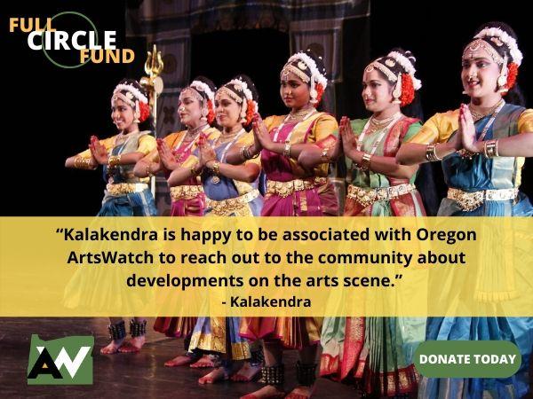 Kalakendra Oregon ArtsWatch Full Circle Fund