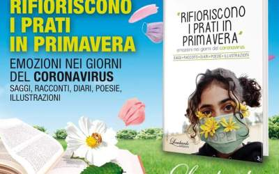 """Libri. Lombardo Edizioni pubblica """"Rifioriscono i prati in primavera"""", racconti, poesie, diari, disegni e foto ai tempi della pandemia"""