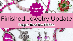 Finished Jewelry update bargain bead box august 2021