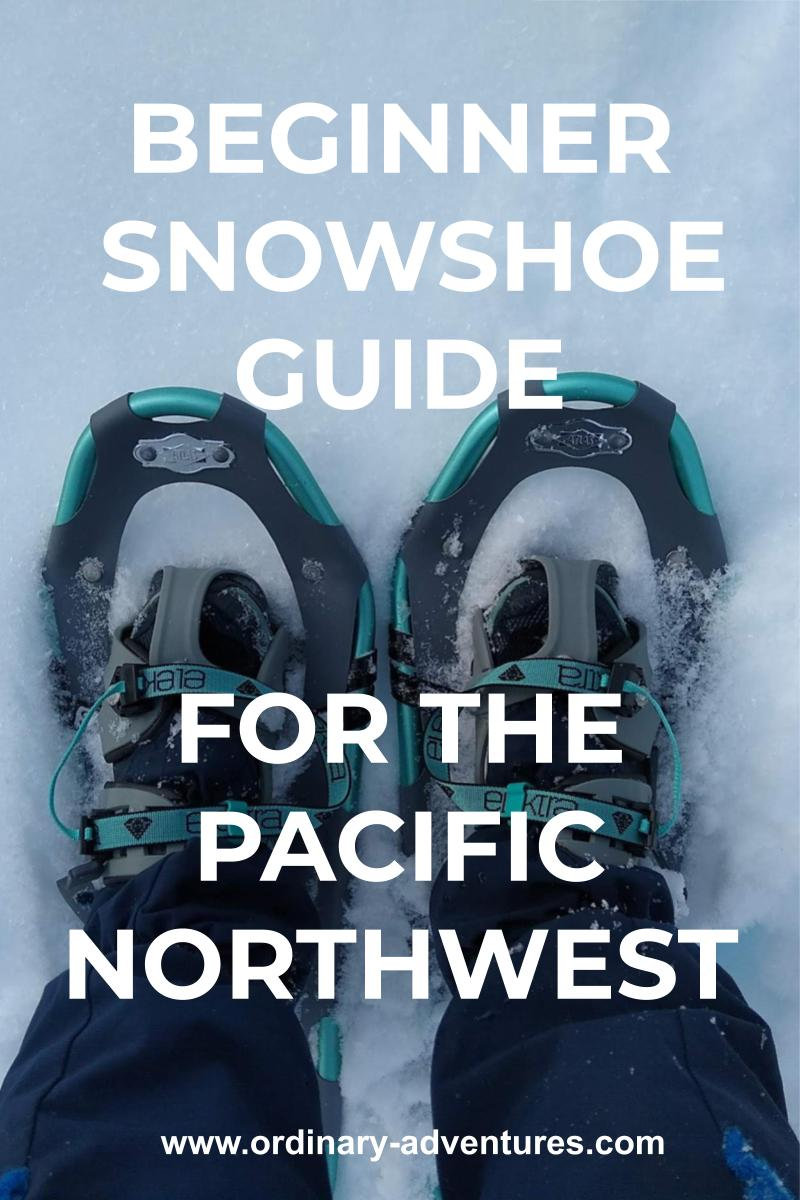 A persons lower legs and feet wearing snowshoes in the snow. Text reads: Beginner Snowshoe guide for the pacific northwest