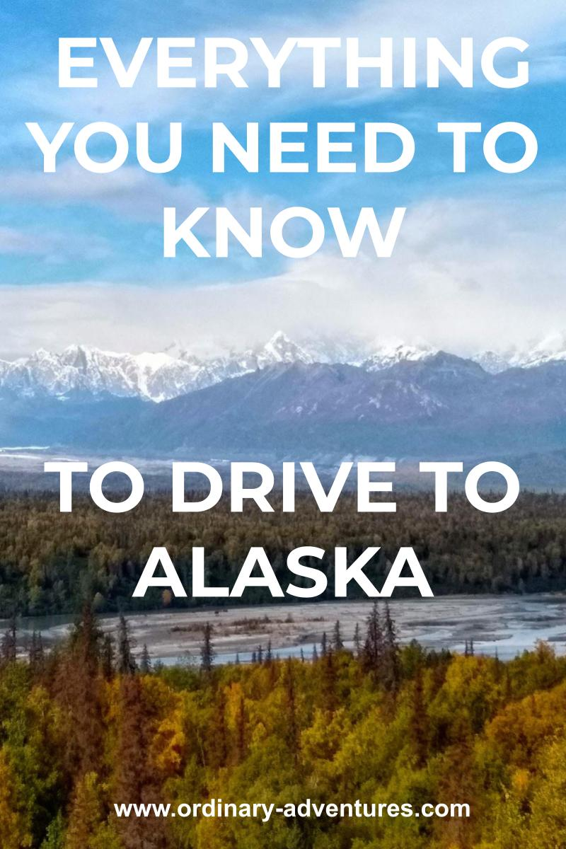 high snow capped mountains in the distance with a braided river and forest in the foreground. Text reads: everything you need to know to drive to alaska