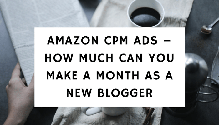 Amazon CPM Ads – How Much Can You Make A Month As A New Blogger?