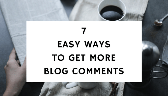 7 Easy Ways To Get More Blog Comments