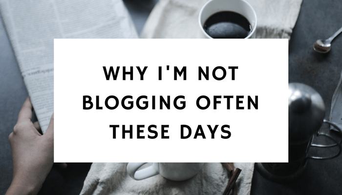 Why I'm Not Blogging Often These Days