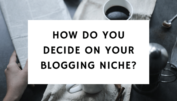 How Do You Decide On Your Blogging Niche?