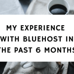 MY EXPERIENCE WITH BLUEHOST IN THE PAST 6 MONTHS