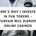 Here's Why I Invested In FUN Tokens – Funfair Will Disrupt Online Casinos