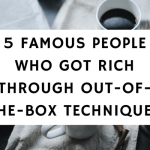 5 Famous People Who Got Rich Through Out-Of-The-Box Techniques