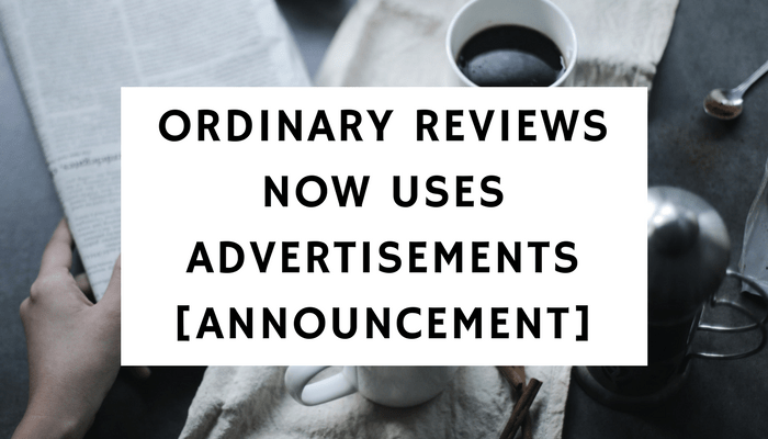 Ordinary Reviews Now Uses Advertisements [Announcement]
