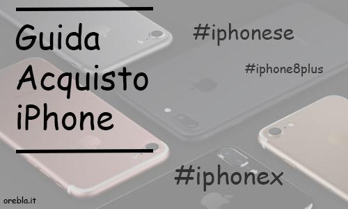 Guida all'acquisto di iPhone. Quale comprare e come risparmiare!