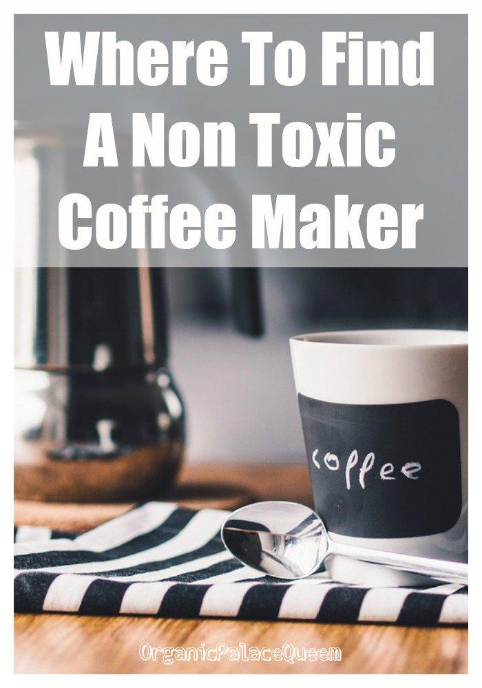 Non toxic coffee maker