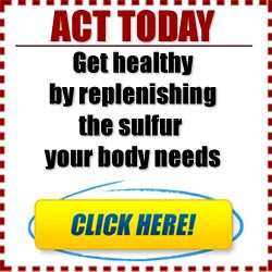 Act Today. Get healthy by replenishing the sulfur your body needs