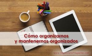 Cómo organizarnos y mantenernos organizados
