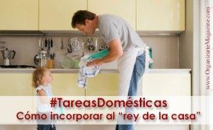 Tareas domesticas - como incorporar a papá