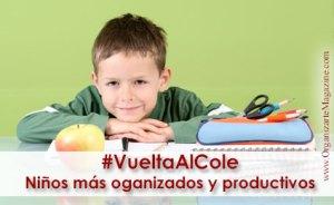 Vuelta al Cole: hijos mas organizados y productivos