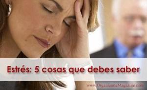 Estrés, lo que debes saber y como controlarlo