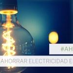 como ahorrar electricidad en casa