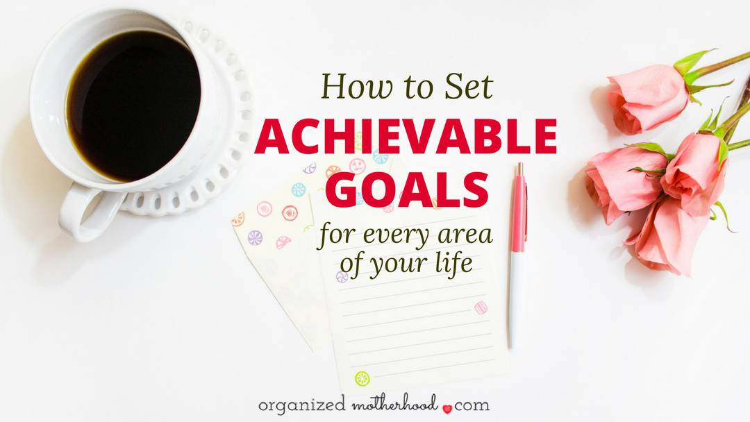 How to Set Achievable Goals for Every Area of Your Life