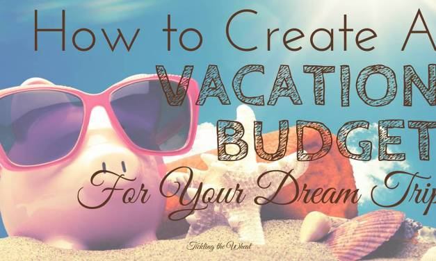 How to Create a Vacation Budget for Your Dream Trip