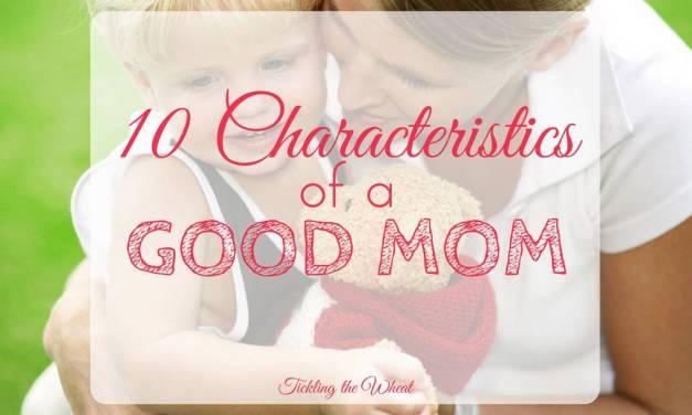 10 Characteristics of a Good Mom