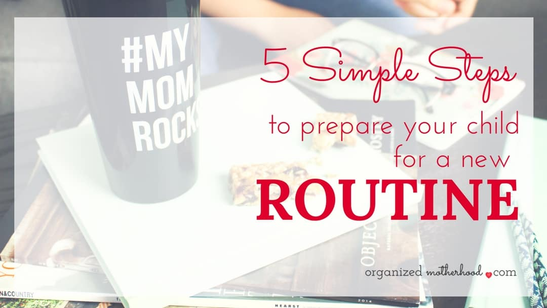 5 Simple Steps to Prepare Your Child for a New Routine