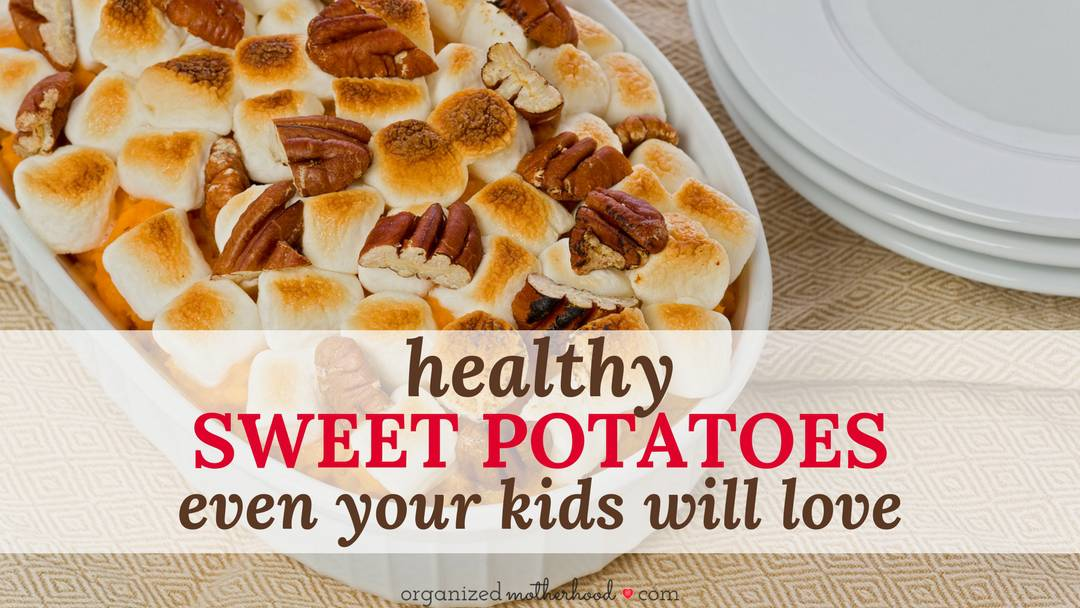 Healthy Sweet Potatoes – Even Your Kids Will Love Them